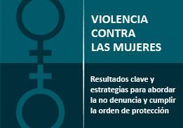 Violencias contra las mujeres. Resultados clave y estrategias para abordar la no denuncia y cumplir la orden de protección